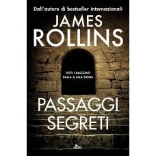 Passaggi segreti. Tutti i racconti dalla A alla Sigma di James Rollins